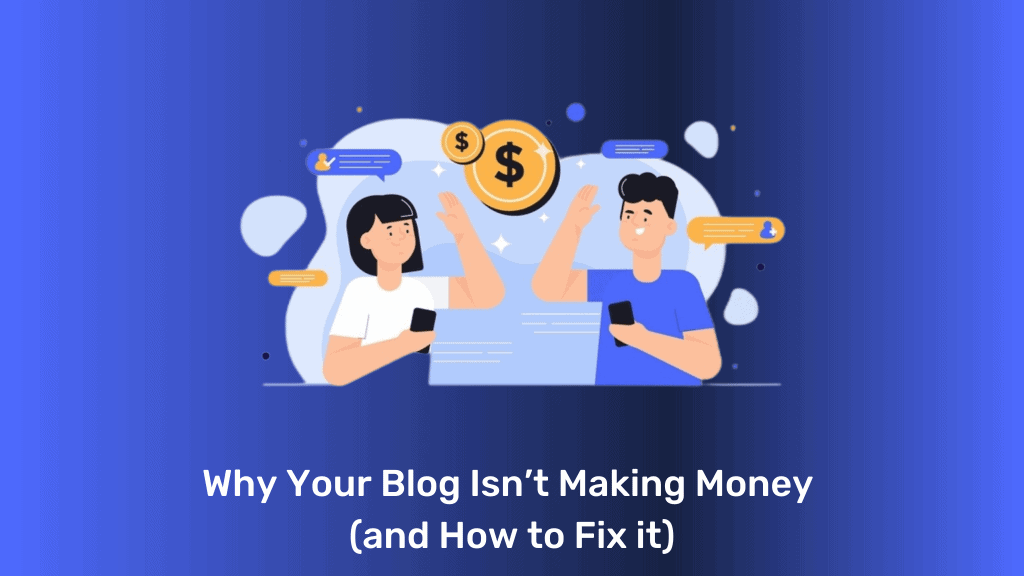 10 Reasons Why Your Blog Isn't Making Money (and How to Fix it)