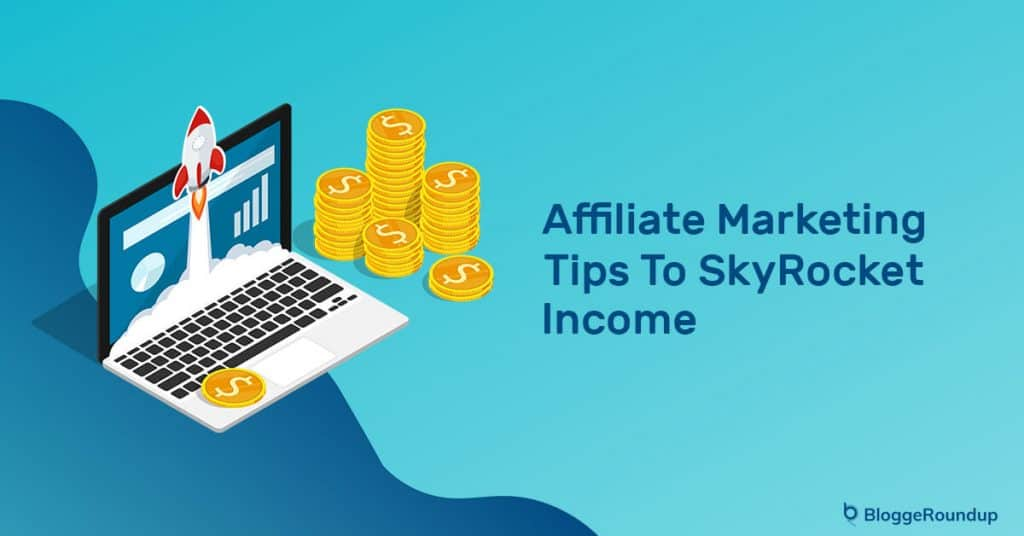 Top 10 Affiliate Marketing Tips To SkyRocket Income In 2021