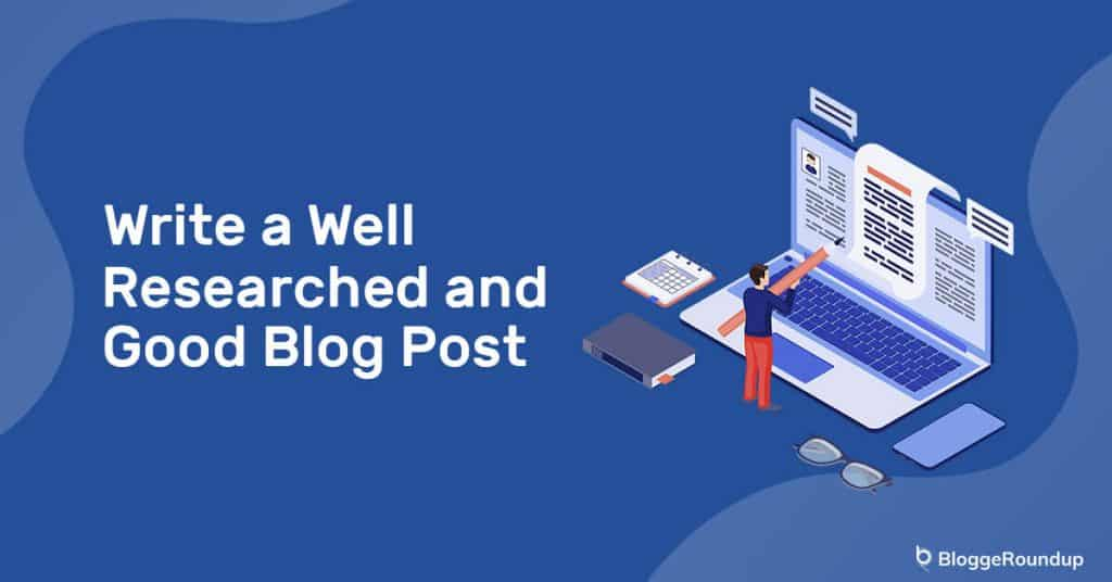 How to Write a Well-Researched and Great Blog Post in 14 Easy Steps