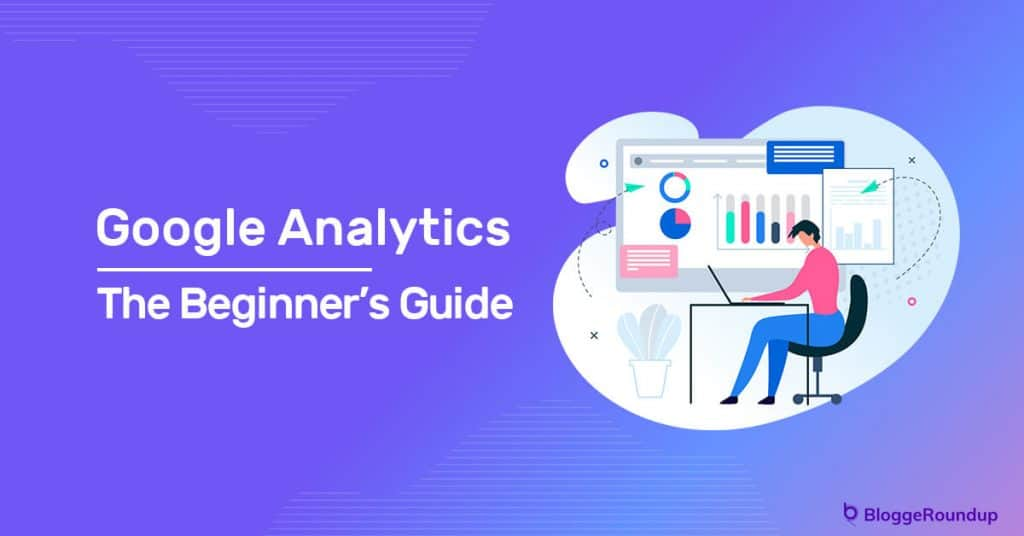 How To Use Google Analytics: The Beginner's Guide