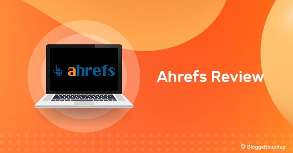 Ahrefs Review: Is It Worth Your Money?