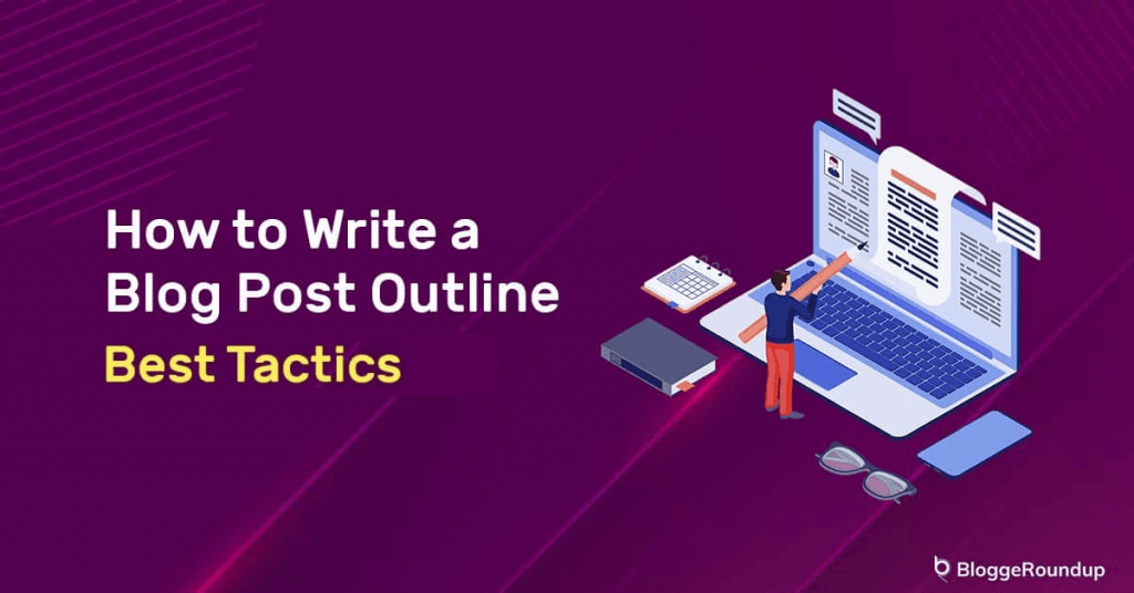 How To Write An Amazing Blog Post Outline: Write Killer Blogs With These Proven Techniques