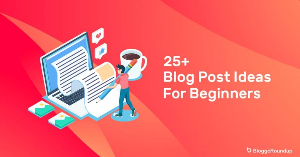 25+ Blog Post Ideas for Beginners in 2021