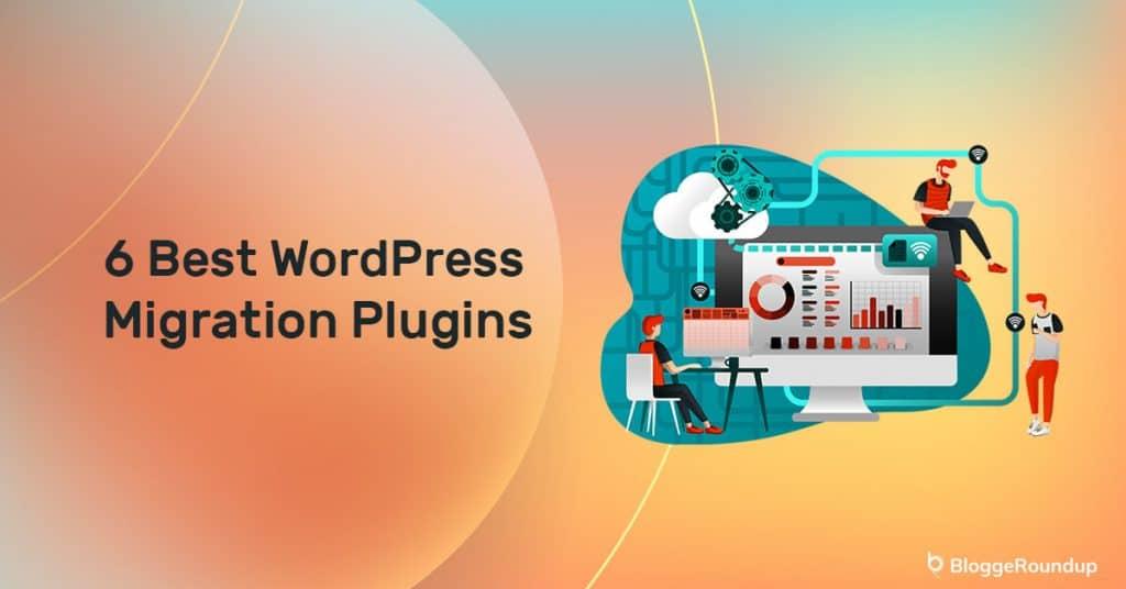 Top 6 WordPress Migration Plugins to Move Your Website