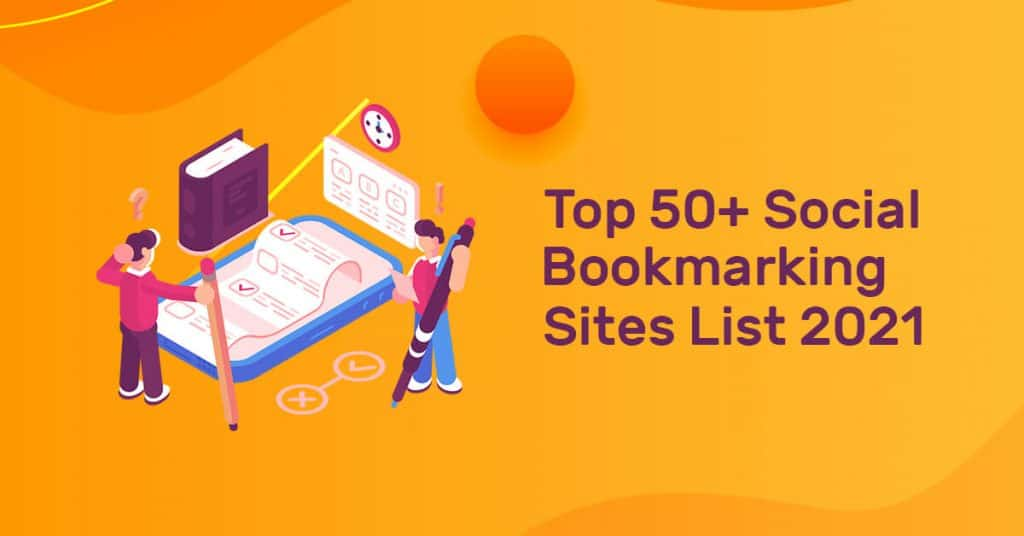 Top 50+ Social Bookmarking Sites List 2021 with High DA for Quality Backlinks
