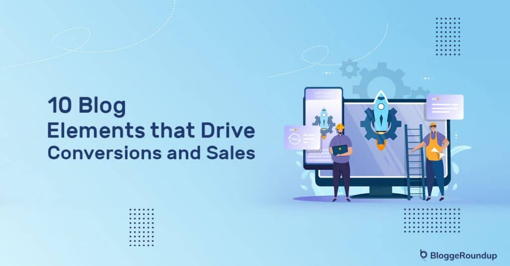 10 Blog Elements that Drive Conversions and Sales