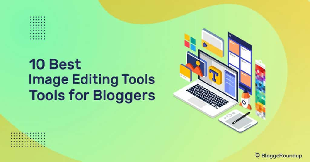 10 Best Image Editing Tools For Bloggers In 2021